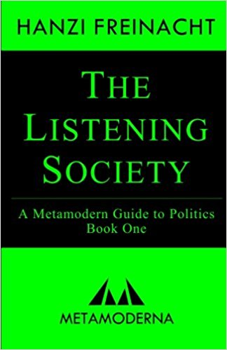 The Listening Society: A Metamodern Guide to Politics by Hanzi Freinacht